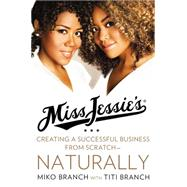 Miss Jessie's: Creating a Successful Business from Scratch - Naturally by Branch, Miko; Branch, Titi (CON), 9780062329189