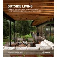Outside Living: Terraces, Balconies, Roof Decks, Courtyards, Pocket Gardens, and Other Small Outdoor Spaces by Mola, Francesc Zamora, 9780789329189