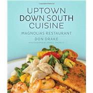 Uptown Down South Cuisine by Drake, Don; Smoak, John D., III, 9781423639190