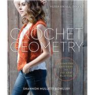 Crochet Geometry Geometric Patterns to Fit and Flatter by Mullett-Bowlsby, Shannon, 9781454709190