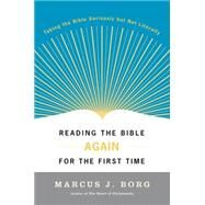 Reading the Bible Again for the First Time: Taking the Bible Seriously but Not Literally by Borg, Marcus J., 9780060609191