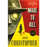 Made to Kill A Novel by Christopher, Adam, 9780765379191