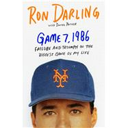 Game 7, 1986 Failure and Triumph in the Biggest Game of My Life by Darling, Ron; Paisner, Daniel, 9781250069191