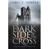 The Dark Side of the Cross by Parker, James S., 9781618689191
