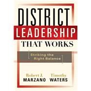 District Leadership That Works : Striking the Right Balance by Marzano, Robert J., 9781935249191