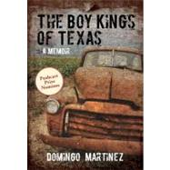 The Boy Kings of Texas A Memoir by Martinez, Domingo, 9780762779192