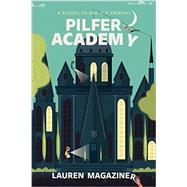 Pilfer Academy by Magaziner, Lauren, 9780803739192