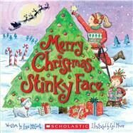 Merry Christmas, Stinky Face by McCourt, Lisa; Moore, Cyd, 9781338029192