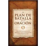 El plan de batalla para la oración Del entrenamiento básico a las estrategias con propósito by Kendrick, Stephen; Kendrick, Alex, 9781433689192