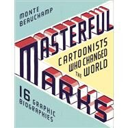 Masterful Marks Cartoonists Who Changed the World by Beauchamp, Monte, 9781451649192