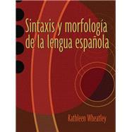 Sintaxis y morfología de la lengua española by Wheatley, Kathleen, 9780131899193