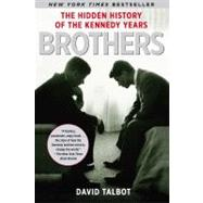 Brothers : The Hidden History of the Kennedy Years by Talbot, David, 9780743269193