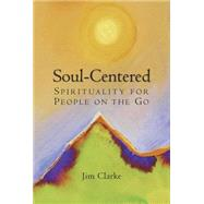 Soul-centered: Spirituality for People on the Go by Clarke, James, Ph.D., 9780809149193