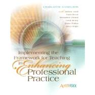 Implementing the Framework for Teaching in Enhancing Professional Practice : An ASCD Action Tool by Danielson, Charlotte, 9781416609193