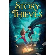Story Thieves by Riley, James, 9781481409193