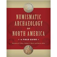 Numismatic Archaeology of North America: A Field Guide by Akin,Marjorie H., 9781611329193