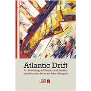 Atlantic Drift: An Anthology of Poetry and Poetics by James Byrne, 9781911469193