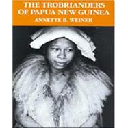 The Trobrianders of Papua New Guinea by Weiner, Annette B., 9780030119194
