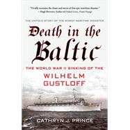 Death in the Baltic The World War II Sinking of the Wilhelm Gustloff by Prince, Cathryn J., 9781137279194