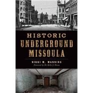 Historic Underground Missoula by Manning, Nikki, 9781626199194