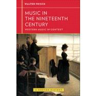 Music in the Nineteenth Century (Western Music in Context: A Norton History) by FRISCH,WALTER, 9780393929195