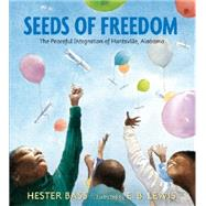 Seeds of Freedom: The Peaceful Integration of Huntsville, Alabama by Bass, Hester; Lewis, E. B., 9780763669195