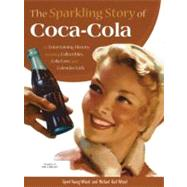 The Sparkling Story of Coca-Cola: An Entertaining History Including Collectibles, Coke Lore, and Calendar Girls by Young-Witzel, Gyvel; Witzel, Michael Karl, 9780785829195