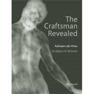 The Craftsman Revealed; Adrien De Vries, Scupltor in Bronze by Jean Bassett; Peggy Fogelman; David Scott; Ron Schmidtling, 9780892369195