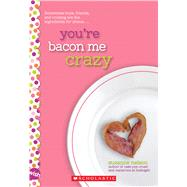 You're Bacon Me Crazy: A Wish Novel by Nelson, Suzanne, 9781338099195
