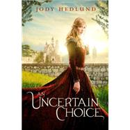 An Uncertain Choice by Hedlund, Jody, 9780310749196