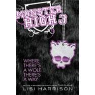 Monster High 3: Where There's a Wolf, There's a Way by Harrison, Lisi, 9780316099196