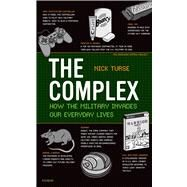 The Complex How the Military Invades Our Everyday Lives by Turse, Nick, 9780805089196