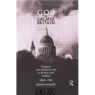 God and Greater Britain: Religion and National Life in Britain and Ireland, 1843-1945 by Wolffe,John, 9781138009196