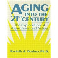 Aging into the 21st Century: The Exploration of Aspirations and Values by Dorfman,Rachelle A., 9781138869196