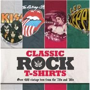 Classic Rock T-Shirts Over 400 Vintage Tees from the '70s and '80s by Kidner, Lisa; Knee, Sam, 9781847329196