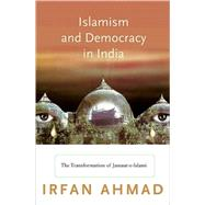 Islamism and Democracy in India : The Transformation of Jamaat-E-Islami