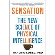 Sensation The New Science of Physical Intelligence by Lobel, Thalma, Ph.D., 9781451699197