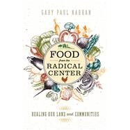 Food from the Radical Center by Nabhan, Gary Paul, 9781610919197