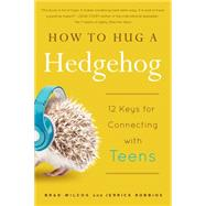 How to Hug a Hedgehog by Wilcox, Brad; Robbins, Jerrick, 9781939629197