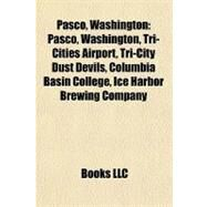 Pasco, Washington : Pasco, Washington, Tri-Cities Airport, Tri-City Dust Devils, Columbia Basin College, Ice Harbor Brewing Company by , 9781155679198