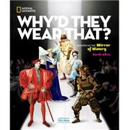 Why'd They Wear That? by Albee, Sarah; Gunn, Timothy, 9781426319198