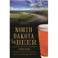 North Dakota Beer by Nelson, Alicia Underlee, 9781625859198