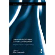 Liberalism and Chinese Economic Development: Perspectives from Europe and Asia by Campagnolo; Gilles, 9781138909199