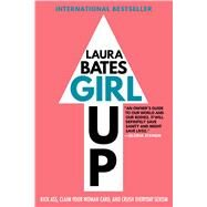 Girl Up Kick Ass, Claim Your Woman Card, and Crush Everyday Sexism by Bates, Laura, 9781501169199