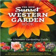 New Western Garden Book : The Ultimate Gardening Guide by Editors of Sunset Magazine, 9780376039200