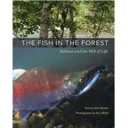 The Fish in the Forest: Salmon and the Web of Life by Stokes, Dale; White, Doc, 9780520269200