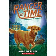 Long Road to Freedom (Ranger in Time #3) by Messner, Kate; McMorris, Kelley, 9780545639200