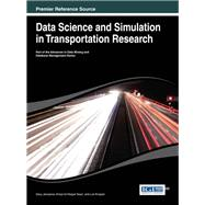 Data Science and Simulation in Transportation Research by Janssens, Davy; Yasar, Ansar-ul-haque; Knapen, Luk, 9781466649200