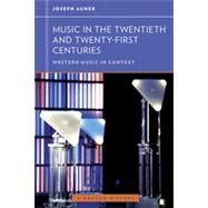 Music in the Twentieth and Twenty-First Centuries (Western Music in Context: A Norton History) by AUNER,JOSEPH, 9780393929201