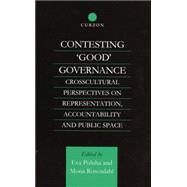 Contesting 'Good' Governance: Crosscultural Perspectives on Representation, Accountability and Public Space by Poluha,Eva, 9781138879201